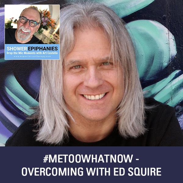 #MeTooWhatNow – Overcoming with Ed Squire