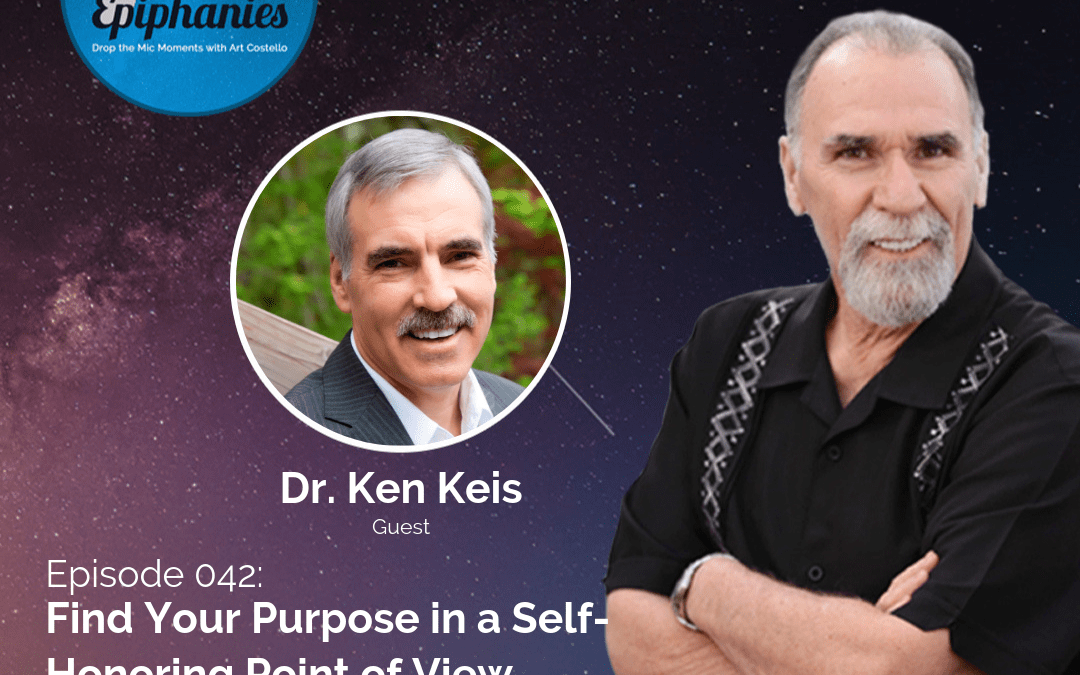 Find Your Purpose in a Self-Honoring Point of View with Dr. Ken Keis